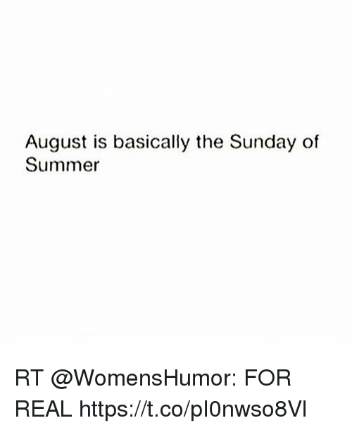 the sundays: August is basically the Sunday of  Summer RT @WomensHumor: FOR REAL https://t.co/pI0nwso8Vl