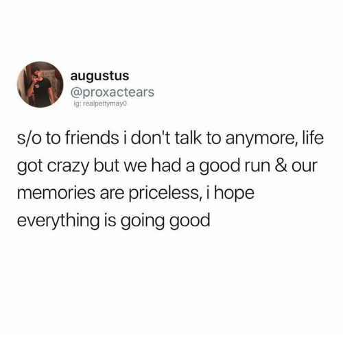 Crazy, Friends, and Life: augustus  @proxactears  ig: realpettymayo  s/o to friends i don't talk to anymore,life  got crazy but we had a good run & our  memories are priceless, i hope  everything is going good