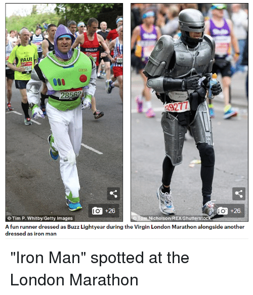 "Apparently, Funny, and Iron Man: AUL  do..+26  do +26  Tim P. Whitby/Getty Images  icholson/REXIShutterstoc  A fun runner dressed as Buzz Lightyear during the Virgin London Marathon alongside another  dressed as iron man ""Iron Man"" spotted at the London Marathon"