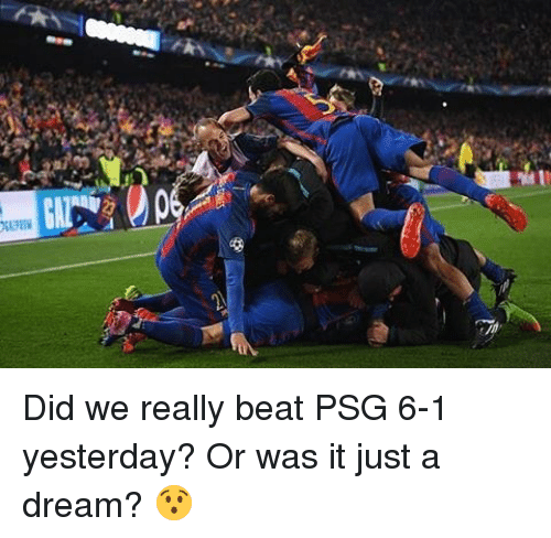 A Dream: Aung Did we really beat PSG 6-1 yesterday? Or was it just a dream? 😯
