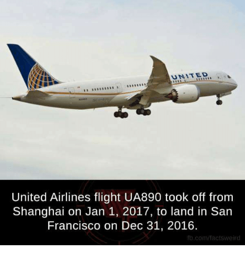 united airline: AUNITED  United Airlines flight UA890 took off from  Shanghai on Jan 1, 2017, to land in San  Francisco on Dec 31, 2016.  fb.comffactsweird