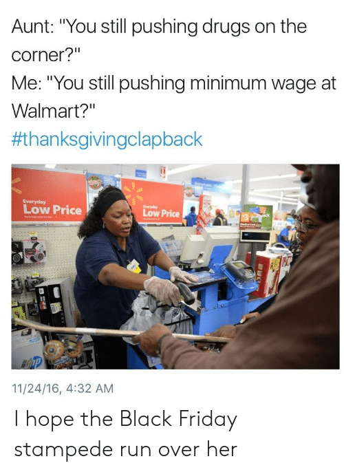 """Thanksgiving Clap Back: Aunt: """"You still pushing drugs on the  corner?""""  Me: """"You still pushing minimum wage at  Walmart?""""  #thanksgivingclapback  Low Price  Low Price  O3  11/24/16, 4:32 AM I hope the Black Friday stampede run over her"""