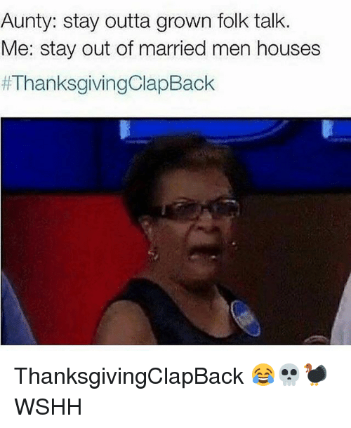 Thanksgiving Clap Back: Aunty: stay outta grown folk talk.  Me: stay out of married men houses  ThanksgivingClapBack 😂💀🦃 WSHH