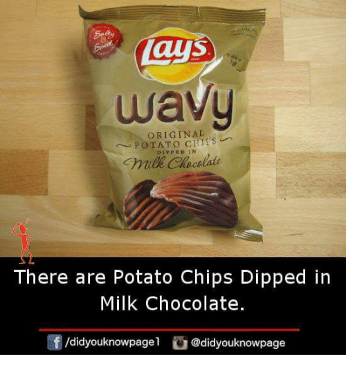 Memes, Chocolate, and Potato: aus  ORIGINAL  POTATO CHIES  DIPPRD IN  ecelate  There are Potato Chips Dipped in  Milk Chocolate.  団/didyouknowpagel。@didyouknowpage