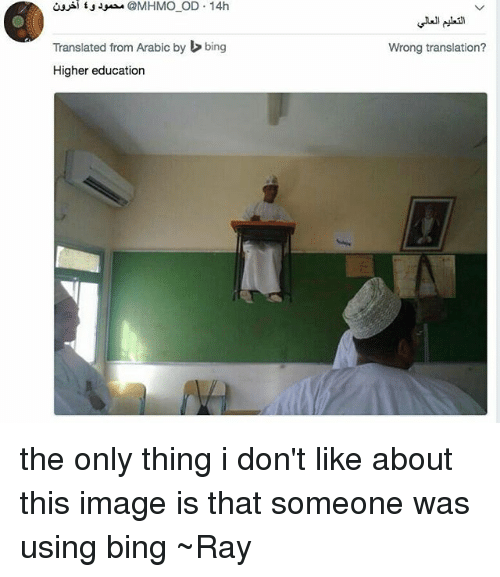 Tumblr, Bing, and Image: aus t  @MHMO OD 14h  Translated from Arabic bybing  Higher education  Wrong translation? the only thing i don't like about this image is that someone was using bing ~Ray