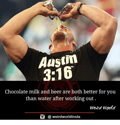 Memes, 🤖, and Milk: Austin  3:16  Chocolate milk and beer are both better for you  than water after working out.  Weird World  weirdworldinsta  a