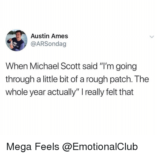 """Funny, Michael Scott, and Mega: Austin Ames  @ARSondag  When Michael Scott said """"I'm going  through a little bit of a rough patch. The  whole year actually"""" I really felt that Mega Feels @EmotionalClub"""