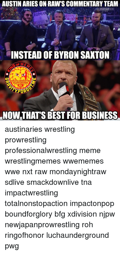 roh: AUSTIN ARIES ONRAW S COMMENTARY TEAM  LIVE  ROMAN  RAIN  DROP  INSTEAD OF BYRON SAXTON  AGRAUITV FORGOT ME  On InSTAGRAm  FOR  NOWATHATSBEST FOR BUSINESS austinaries wrestling prowrestling professionalwrestling meme wrestlingmemes wwememes wwe nxt raw mondaynightraw sdlive smackdownlive tna impactwrestling totalnonstopaction impactonpop boundforglory bfg xdivision njpw newjapanprowrestling roh ringofhonor luchaunderground pwg