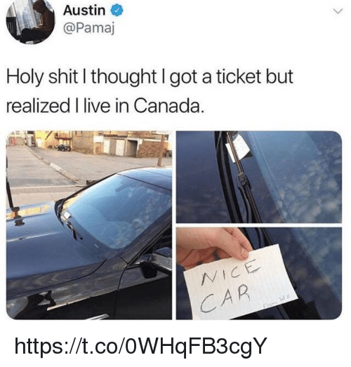 Memes, Shit, and Canada: Austin  @Pamaj  Holy shit I thought I got a ticket but  realized I live in Canada.  VICE  A R https://t.co/0WHqFB3cgY