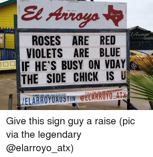 Funny, Side Chick, and Austin: austin  ROSES ARE RED  VIOLETS ARE BLUE  IF HE'S BUSY ON VDAY  THE SIDE CHICK IS  U  FOLLOW US ON UNSTAGRA  LIKE us ONEACEBOOK Give this sign guy a raise (pic via the legendary @elarroyo_atx)