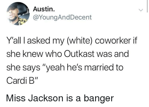 """OutKast: Austin.  @YoungAndDecent  Yall I asked my (white) coworker if  she knew who Outkast was and  she says """"yeah he's married to  Cardi B"""" Miss Jackson is a banger"""