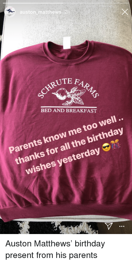 Auston Matthews: auston matthews 2  HRUTE  BED AND BREAKFAST  Parents know me too well  thanks for all the birthday  wishes yesterday
