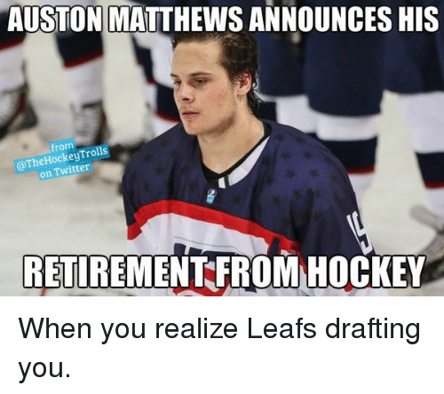 Auston Matthews: AUSTON MATTHEWS ANNOUNCES HIS  from  Trolls  Twitter  on  RETIREMENT FROM HOCKEY When you realize Leafs drafting you.