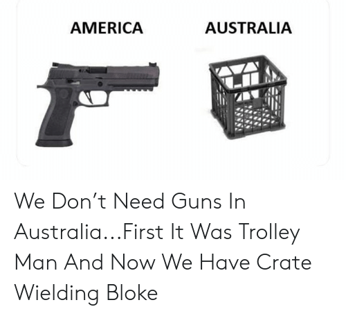 Trolley: AUSTRALIA  AMERICA We Don't Need Guns In Australia...First It Was Trolley Man And Now We Have Crate Wielding Bloke