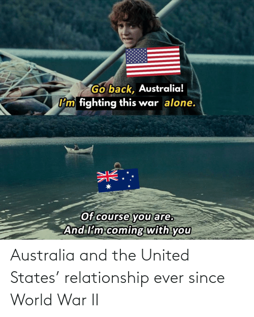 world war: Australia and the United States' relationship ever since World War II