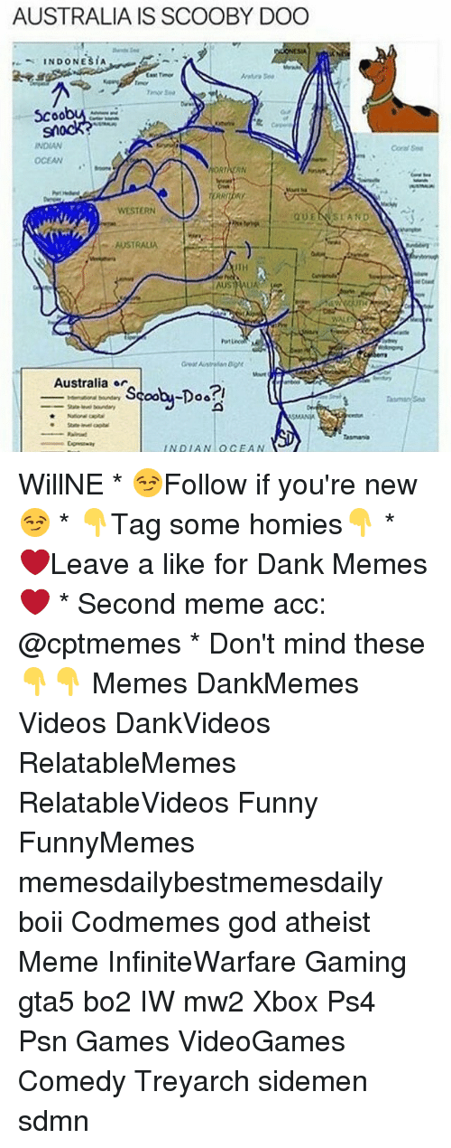 Memes, 🤖, and Gta5: AUSTRALIA IS SCOOBY DOO  INDONESIA  INDIAN  OCEAN  WESTERN  AUSTRALIA  Australia or  Scooby-Doo!  boundary  SMANVA  INDIAN OCEAN WillNE * 😏Follow if you're new😏 * 👇Tag some homies👇 * ❤Leave a like for Dank Memes❤ * Second meme acc: @cptmemes * Don't mind these 👇👇 Memes DankMemes Videos DankVideos RelatableMemes RelatableVideos Funny FunnyMemes memesdailybestmemesdaily boii Codmemes god atheist Meme InfiniteWarfare Gaming gta5 bo2 IW mw2 Xbox Ps4 Psn Games VideoGames Comedy Treyarch sidemen sdmn