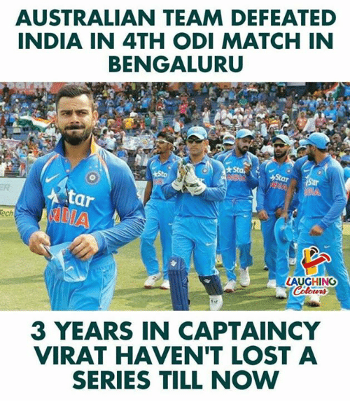 odi: AUSTRALIAN TEAM DEFEATED  INDIA IN 4TH ODI MATCH IN  BENGALURU  ER  tar  AUGHING  3 YEARS IN CAPTAINCY  VIRAT HAVEN'T LOSTA  SERIES TILL NOW