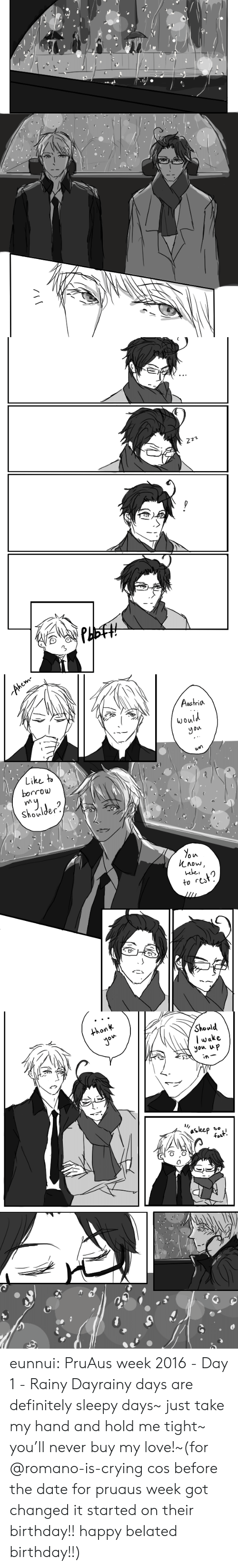 Belated Birthday: Austria  would  Uo  borrow  vly  O iA  Lnow  to rest   thonk  Should  lwake  yon up  iA eunnui:  PruAus week 2016 - Day 1 - Rainy Dayrainy days are definitely sleepy days~ just take my hand and hold me tight~ you'll never buy my love!~(for @romano-is-crying cos before the date for pruaus week got changed it started on their birthday!! happy belated birthday!!)
