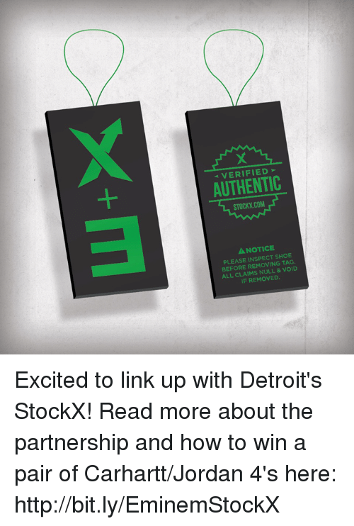 Dank, Detroit, and Jordans: AUTHENTIC  COM  STOCKX A NOTICE  SHOE  PLEASE REMOVING TAG.  BEFORE VOID  ALL CLAIMS IF REMOVED. Excited to link up with Detroit's StockX! Read more about the partnership and how to win a pair of Carhartt/Jordan 4's here: http://bit.ly/EminemStockX
