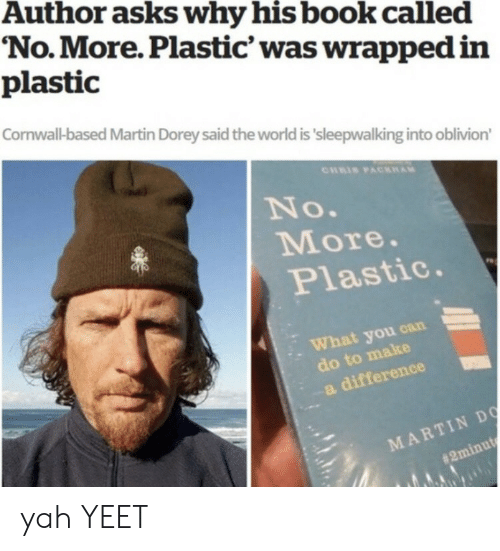 Martin: Author asks why his book called  No.More. Plastic' was wrapped in  plastic  Cornwall-based Martin Dorey said the world is 'sleepwalking into oblivion'  CHRIS PACKAM  No.  More.  Plastic.  What you can  do to make  a difference  MARTIN DO  yah YEET