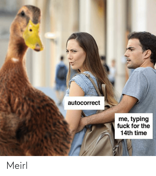 Autocorrect: autocorrect  adam the creafor  me, typing  fuck for the  14th time Meirl