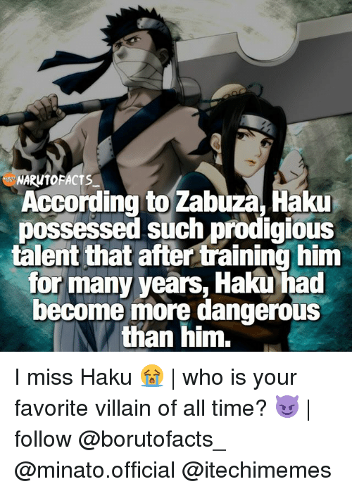 haku: AUTOFACTS  According to Zabuza, Haku  possessed such prodigious  talent that after training him  for many years, Haku had  become more dangerous  than him. I miss Haku 😭   who is your favorite villain of all time? 😈   follow @borutofacts_ @minato.official @itechimemes