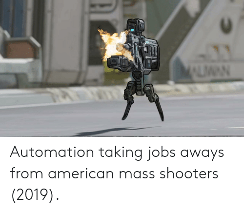Shooters: Automation taking jobs aways from american mass shooters (2019).