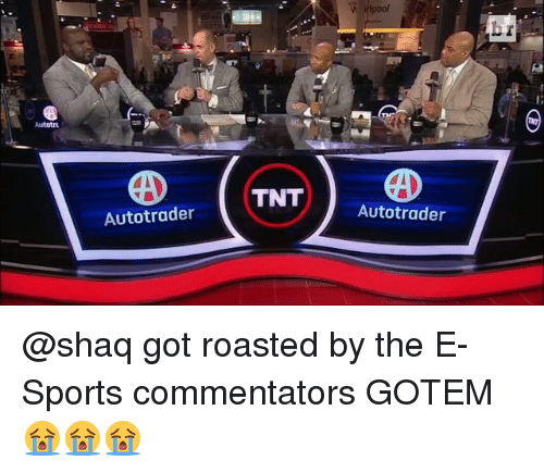 Roast, Shaq, and Sports: Autotrader  TNT  Autotrader @shaq got roasted by the E-Sports commentators GOTEM 😭😭😭