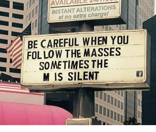 Be Careful, You, and Extra: AVAILABLE 20II  INSTANT ALTERATIONS  at no extra chargel  BE CAREFUL WHEN YOU  FOL LOW THE MASSES  SOMETIMES THE  M IS SILENT