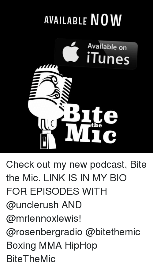 Boxing, Memes, and iTunes: AVAILABLE NOW  Available orn  iTunes  ite  the Check out my new podcast, Bite the Mic. LINK IS IN MY BIO FOR EPISODES WITH @unclerush AND @mrlennoxlewis! @rosenbergradio @bitethemic Boxing MMA HipHop BiteTheMic