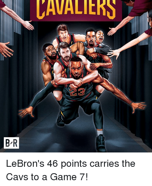Cavs, Game, and A Game: AVALIERS  B-R LeBron's 46 points carries the Cavs to a Game 7!