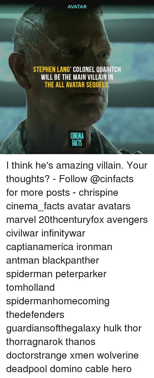 hulking: AVATAR  STEPHEN LANG' COLONEL QUARITCH  WILL BE THE MAIN VILLAIN IN  THE ALL AVATAR SEQUE  CINEMA  FACTS I think he's amazing villain. Your thoughts? - Follow @cinfacts for more posts - chrispine cinema_facts avatar avatars marvel 20thcenturyfox avengers civilwar infinitywar captianamerica ironman antman blackpanther spiderman peterparker tomholland spidermanhomecoming thedefenders guardiansofthegalaxy hulk thor thorragnarok thanos doctorstrange xmen wolverine deadpool domino cable hero