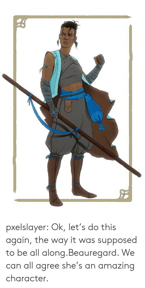 This Again: AVAYI pxelslayer:  Ok, let's do this again, the way it was supposed to be all along.Beauregard. We can all agree she's an amazing character.