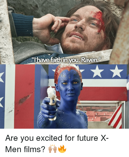 ravenous: ave faith in you, Raven Are you excited for future X-Men films? 🙌🏽🔥