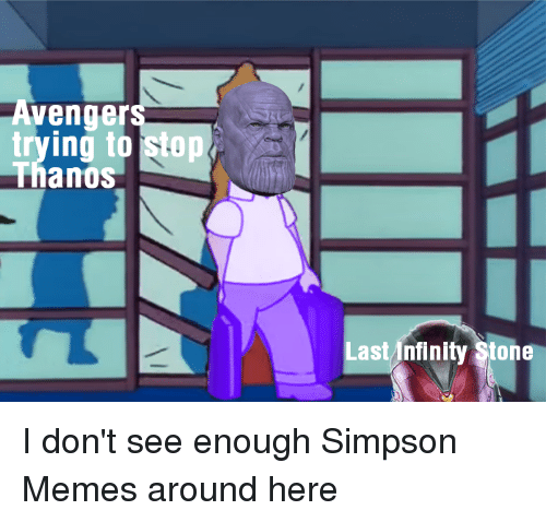 Simpson Memes: Avenger  trying to  Th  sto  anos  Last Infinity Stone