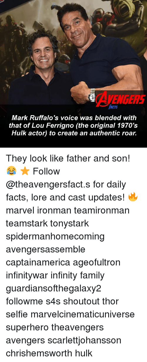 lou ferrigno: AVENGERS  FACTS  Mark Ruffalo 's voice was blended with  that of Lou Ferrigno (the original 1970's  Hulk actor) to create an authentic roar. They look like father and son! 😂 ⭐️ Follow @theavengersfact.s for daily facts, lore and cast updates! 🔥 marvel ironman teamironman teamstark tonystark spidermanhomecoming avengersassemble captainamerica ageofultron infinitywar infinity family guardiansofthegalaxy2 followme s4s shoutout thor selfie marvelcinematicuniverse superhero theavengers avengers scarlettjohansson chrishemsworth hulk