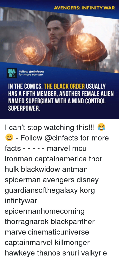 mind control: AVENGERS: INFINITY WAR  CINEMA Follow @cinfacts  FACTS for more content  IN THE COMICS, THE BLACK ORDER USUALLY  HAS A FIFTH MEMBER, ANOTHER FEMALE ALIEN  NAMED SUPERGIANT WITH A MIND CONTROL  SUPERPOWER I can't stop watching this!!! 😂😀 - Follow @cinfacts for more facts - - - - - marvel mcu ironman captainamerica thor hulk blackwidow antman spiderman avengers disney guardiansofthegalaxy korg infintywar spidermanhomecoming thorragnarok blackpanther marvelcinematicuniverse captainmarvel killmonger hawkeye thanos shuri valkyrie