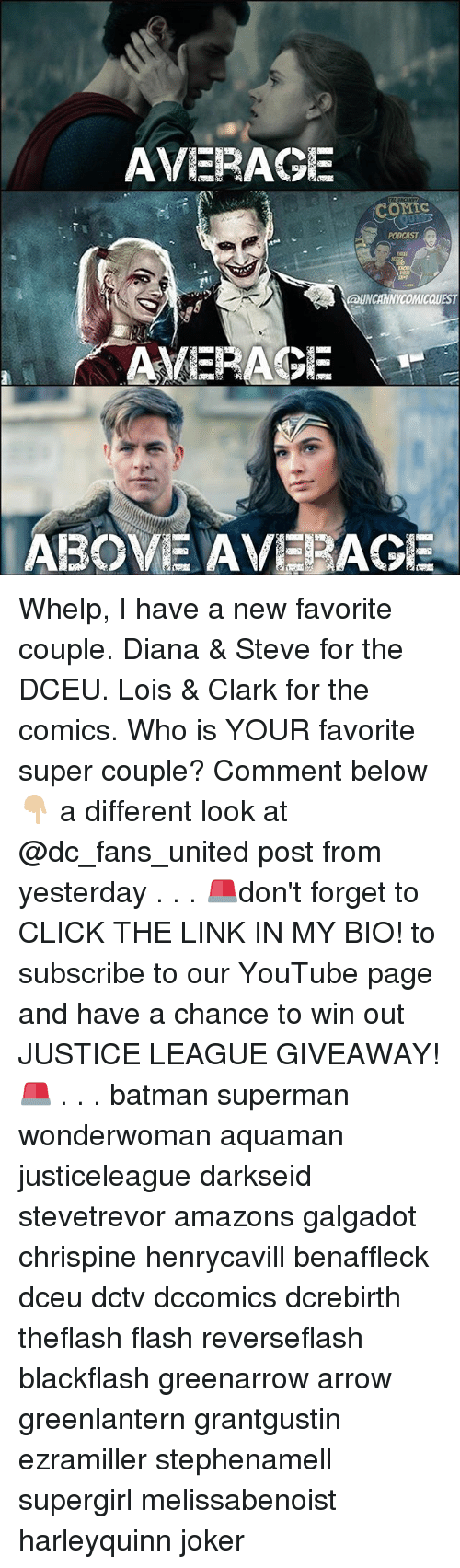 whelp: AVERAGE  COMIC  UNCANNICOMICQUEST  AVERAGE  ABOVE AVERAGE Whelp, I have a new favorite couple. Diana & Steve for the DCEU. Lois & Clark for the comics. Who is YOUR favorite super couple? Comment below 👇🏼 a different look at @dc_fans_united post from yesterday . . . 🚨don't forget to CLICK THE LINK IN MY BIO! to subscribe to our YouTube page and have a chance to win out JUSTICE LEAGUE GIVEAWAY!🚨 . . . batman superman wonderwoman aquaman justiceleague darkseid stevetrevor amazons galgadot chrispine henrycavill benaffleck dceu dctv dccomics dcrebirth theflash flash reverseflash blackflash greenarrow arrow greenlantern grantgustin ezramiller stephenamell supergirl melissabenoist harleyquinn joker