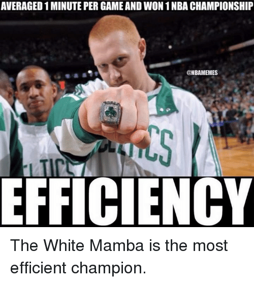 Nba, White, and White Mamba: AVERAGED 1 MINUTE PER GAMEAND WON 1NBA CHAMPIONSHIP  @NBAMEMES  EFFICIENCY The White Mamba is the most efficient champion.