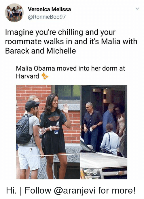 Memes, Obama, and Roommate: AVeronica Melissa  @RonnieBoo97  Imagine you're chilling and your  roommate walks in and it's Malia with  Barack and Michelle  Malia Obama moved into her dorm at  Harvard令 Hi. | Follow @aranjevi for more!