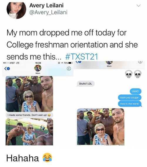 leilani: , Avery Leilani  @Avery Leilani  My mom dropped me off today for  College freshman orientation and she  sends me this #TXST21  AT&T LTE  19:26  Mom  Mom  Skulls? LOL  LMAO  mom you cougar  How in the world  I made some friends. Don't wait up to Hahaha 😂