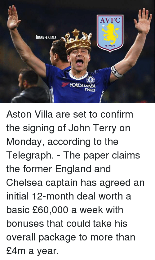 Chelsea, England, and Memes: AVFC  TRANSFERTALK  PREPARED  YOKOHAMA  TYRES Aston Villa are set to confirm the signing of John Terry on Monday, according to the Telegraph. - The paper claims the former England and Chelsea captain has agreed an initial 12-month deal worth a basic £60,000 a week with bonuses that could take his overall package to more than £4m a year.