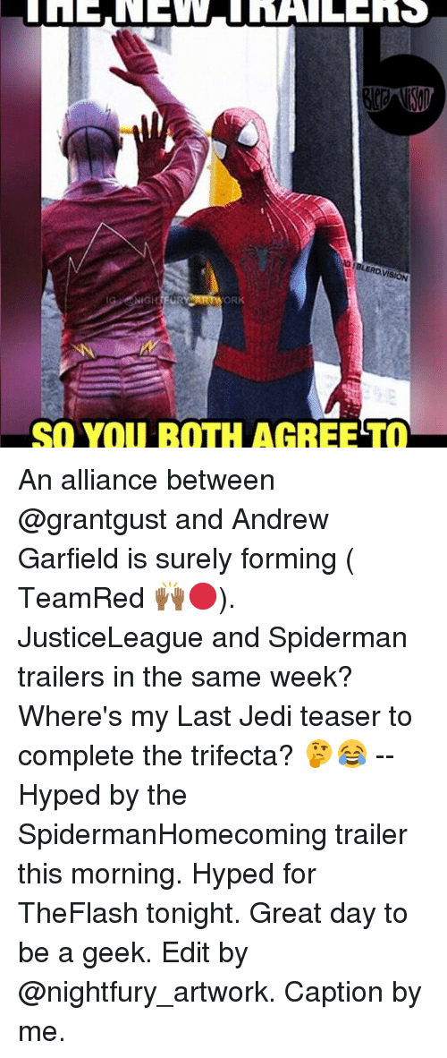 trifecta: avi  IGHTFUR  ORK  SO YOU BOTH AGREETO An alliance between @grantgust and Andrew Garfield is surely forming ( TeamRed 🙌🏾🔴). JusticeLeague and Spiderman trailers in the same week? Where's my Last Jedi teaser to complete the trifecta? 🤔😂 -- Hyped by the SpidermanHomecoming trailer this morning. Hyped for TheFlash tonight. Great day to be a geek. Edit by @nightfury_artwork. Caption by me.