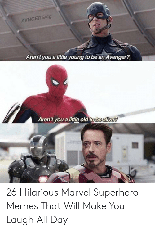 Superhero Memes: AVNGERS/g  Aren't you a little young to be an Avenger?  Aren't you a little old to be alive? 26 Hilarious Marvel Superhero Memes That Will Make You Laugh All Day