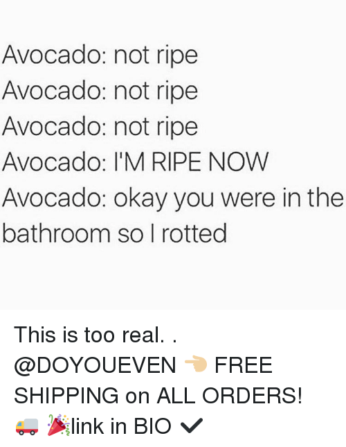Gym, Avocado, and Bios: Avocado: not ripe  Avocado: not ripe  Avocado: not ripe  Avocado: l'M RIPE NOW  Avocado: okay you were in the  bathroom so I rotted This is too real. . @DOYOUEVEN 👈🏼 FREE SHIPPING on ALL ORDERS! 🚚 🎉link in BIO ✔️