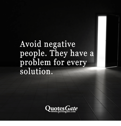 Avoid Negative People They Have A Problem For Every Solution Quotes