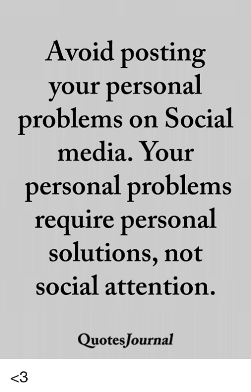 Memes, Social Media, and 🤖: Avoid posting  your personal  problems on Social  media. Your  personal problems  require personal  solutions, not  social attention  QuotesJournal <3