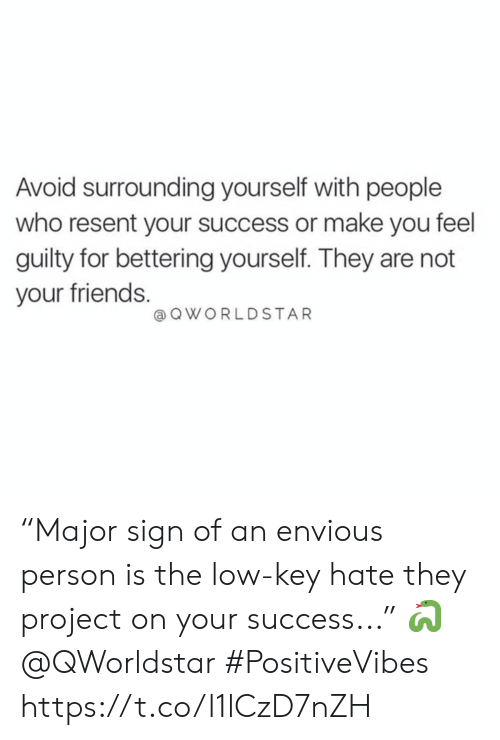 """envious: Avoid surrounding yourself with people  who resent your success or make you feel  guilty for bettering yourself. They are not  your friends.  @OWORLDSTAR """"Major sign of an envious person is the low-key hate they project on your success..."""" 🐍 @QWorldstar #PositiveVibes https://t.co/l1lCzD7nZH"""