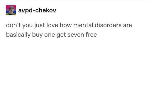 Dont You: avpd-chekov  don't you just love how mental disorders are  basically buy one get seven free
