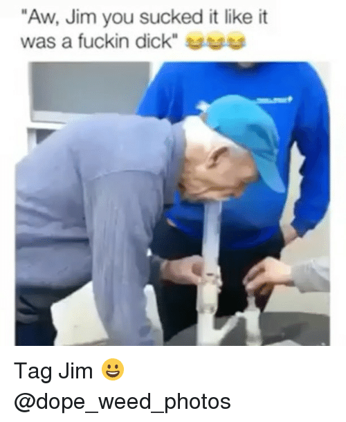 """Dope, Weed, and Dick: """"Aw, Jim you sucked it like it  was a fuckin dick"""" uuu Tag Jim 😀 @dope_weed_photos"""